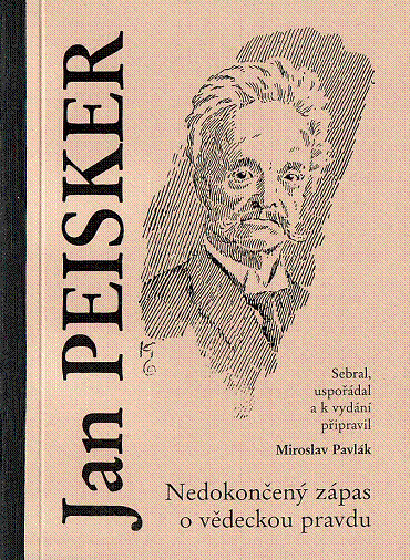 Jan Peisker. Nedokončený zápas o vědeckou pravdu